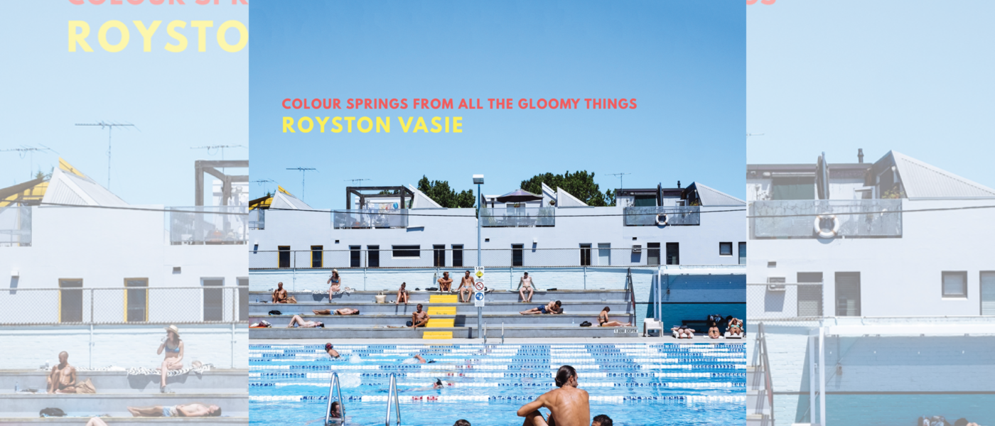 Royston Vasie: Colour Springs From all the Gloomy Things