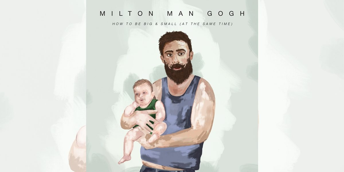 Milton Man Gogh: How to be Big & Small at the Same Time